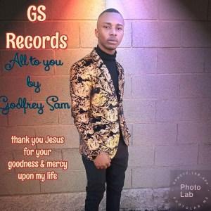 Godfrey Sam  - All To You